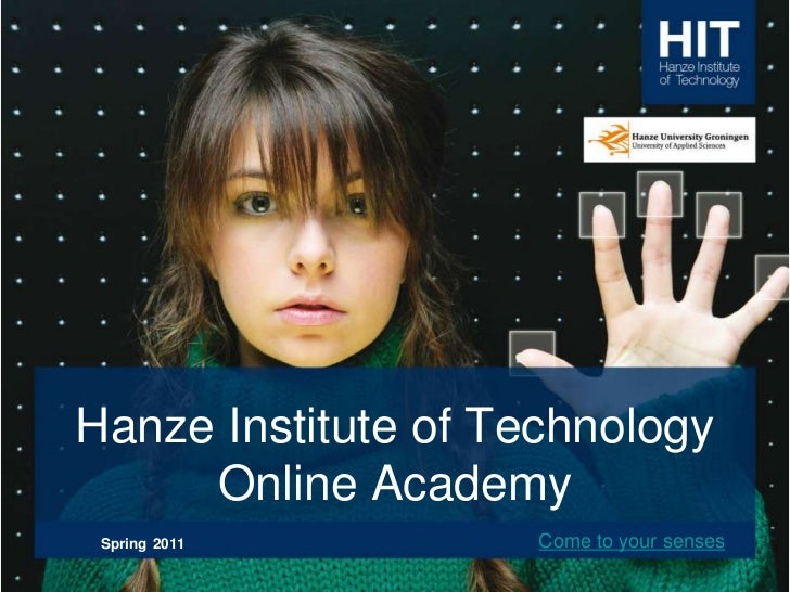 Hanze Institute of TechnologyOnline Academy<br />Spring2011<br />Come to your senses<br />