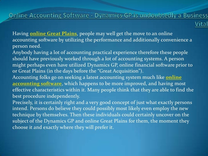 Having online Great Plains, people may well get the move to an onlineaccounting software by utilizing the performance and ...