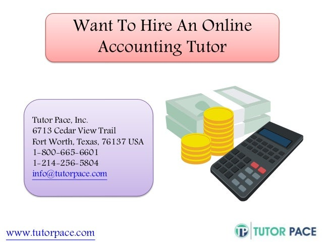 Want To Hire An Online  Accounting Tutor  Tutor Pace, Inc.  6713 Cedar View Trail  Fort Worth, Texas, 76137 USA  1-800-665...