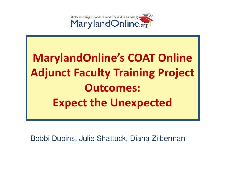 MarylandOnline's COAT OnlineAdjunct Faculty Training Project          Outcomes:    Expect the UnexpectedBobbi Dubins, Juli...