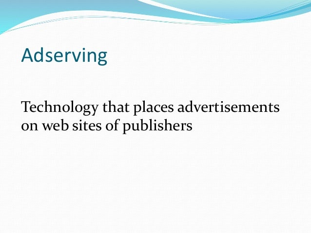 Publisher's website Advertiser Serve Ads Examples – Times of India E-bay Amazon flipkart Examples – Reebok Coca-cola Hyund...