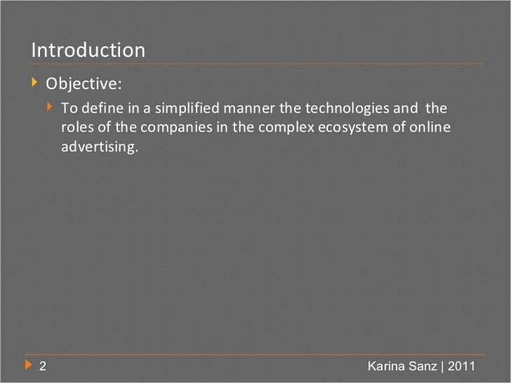 Introduction   Objective:       To define in a simplified manner the technologies and the        roles of the companies ...