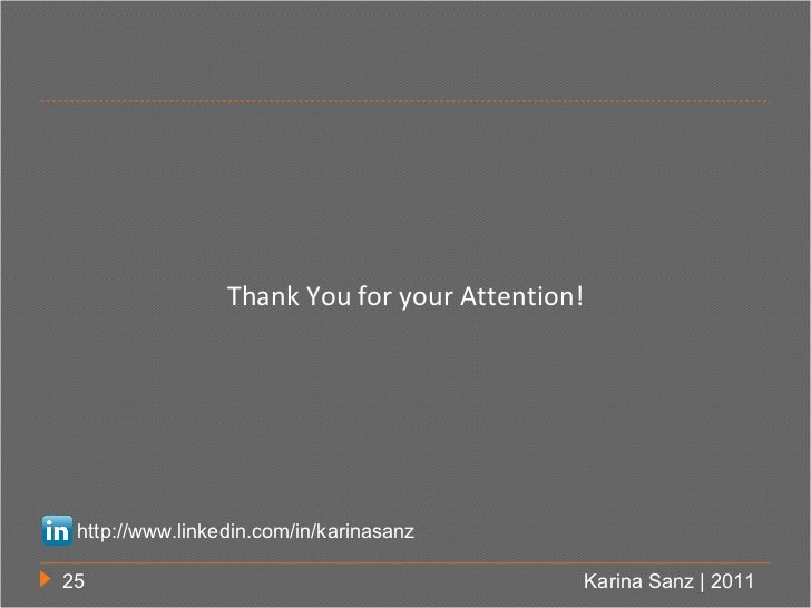 Thank You for your Attention! http://www.linkedin.com/in/karinasanz25                                               Karina...