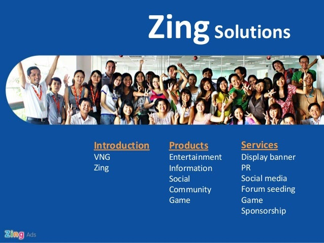 Zing SolutionsIntroduction   Products        ServicesVNG            Entertainment   Display bannerZing           Informati...