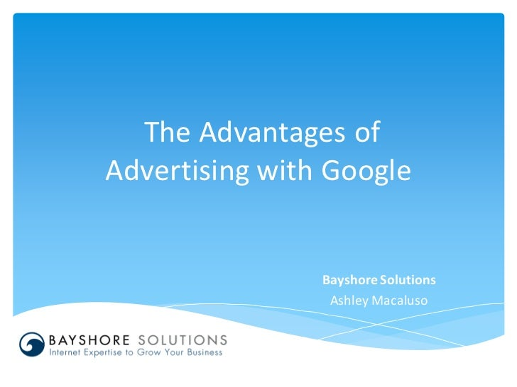 The Advantages ofAdvertising with Google                Bayshore Solutions                 Ashley Macaluso