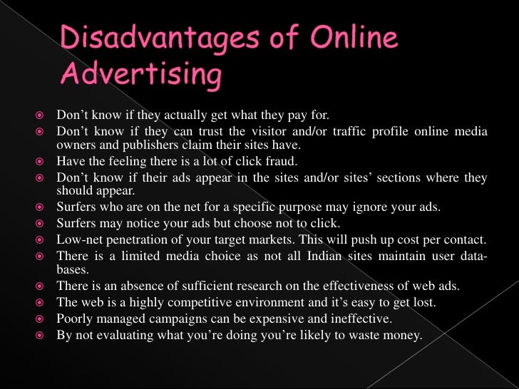 disadvantages of advertising List of disadvantages of billboard advertising 1 costs one of the disadvantages of using billboard advertising is the money a company needs to spend from the time the billboard is set up to the time it is taken down.
