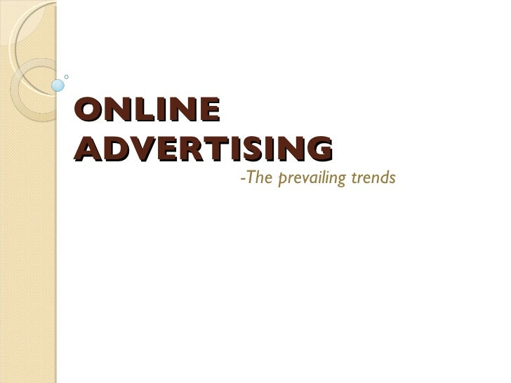 ONLINE ADVERTISING -The prevailing trends