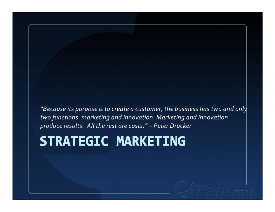 """Because its purpose is to create a customer, the business has two and only  two functions: marketing and innovation. Mark..."