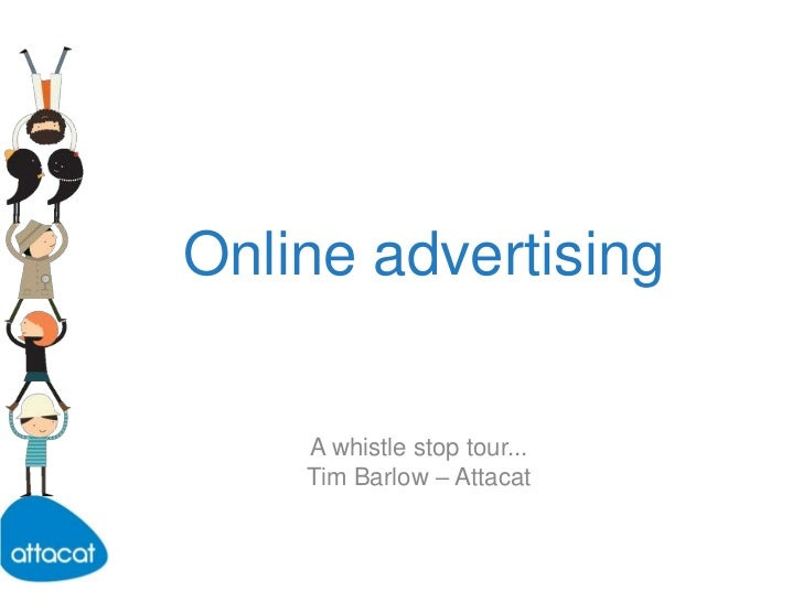 Online advertising<br />A whistle stop tour...<br />Tim Barlow – Attacat<br />