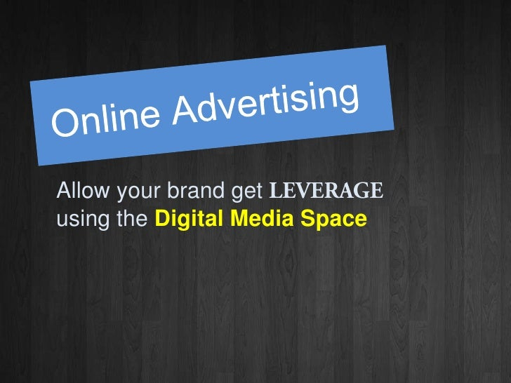 Online Advertising<br />Allow your brand get LEVERAGE<br />using the Digital Media Space<br />