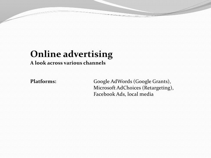 Online advertisingA look across various channelsPlatforms:               Google AdWords (Google Grants),                  ...