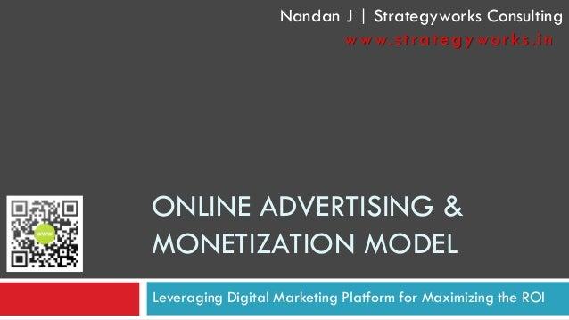 ONLINE ADVERTISING & MONETIZATION MODEL  Leveraging Digital Marketing Platform for Maximizing the ROI Nandan J | Strategyw...