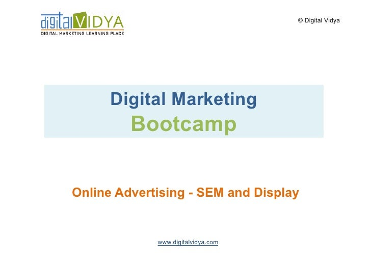 © Digital Vidya           Digital Marketing          Bootcamp   Online Advertising - SEM and Display                www.di...