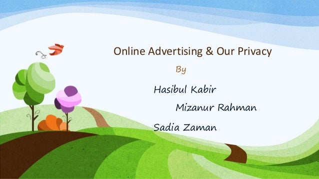 Online Advertising & Our Privacy By Hasibul Kabir Mizanur Rahman Sadia Zaman