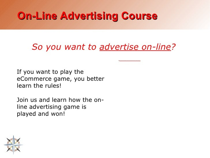 On-Line Advertising Course So you want to  advertise on-line ? If you want to play the eCommerce game, you better learn th...