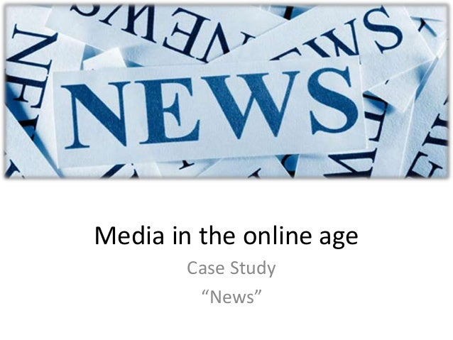 """Media in the online age Case Study """"News"""""""