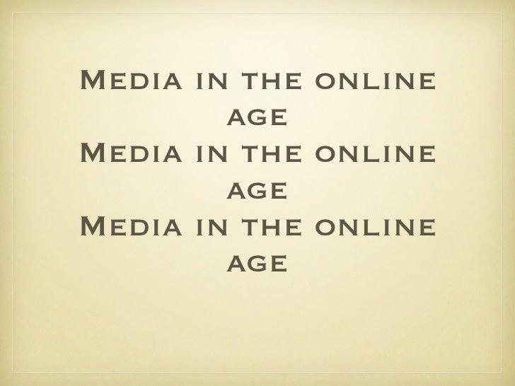 Media in the online age Media in the online age Media in the online age