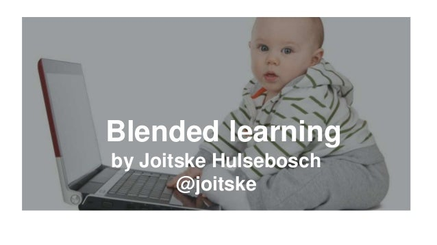 Blended learning by Joitske Hulsebosch @joitske