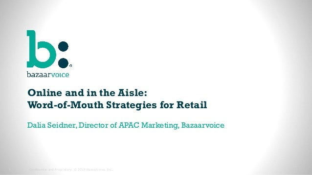 1 Confidential and Proprietary. © 2015 Bazaarvoice, Inc.1 Online and in the Aisle: Word-of-Mouth Strategies for Retail Dal...