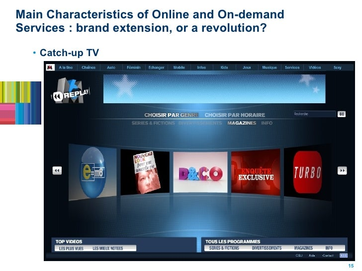 Main Characteristics of Online and On-demand Services : brand extension, or a revolution?  <ul><li>Catch-up TV </li></ul>15