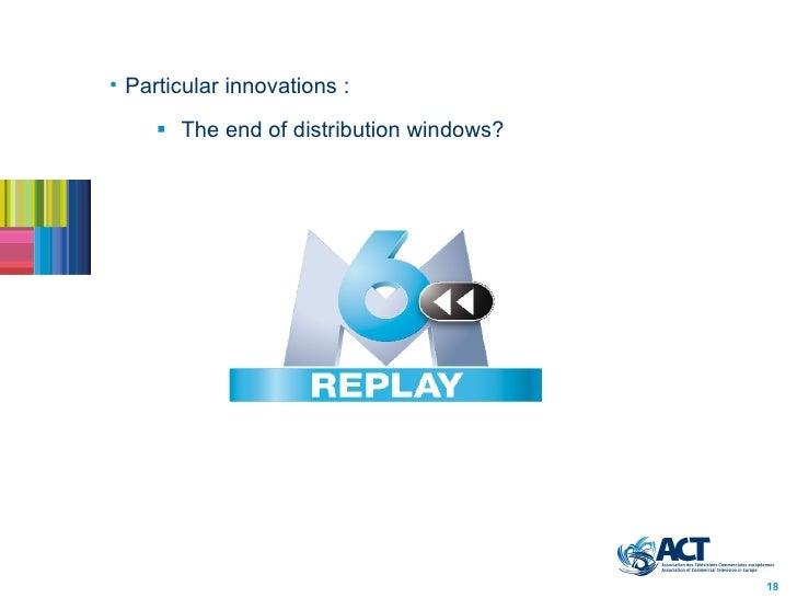 <ul><li>Particular innovations :  </li></ul><ul><ul><li>The end of distribution windows?  </li></ul></ul>18