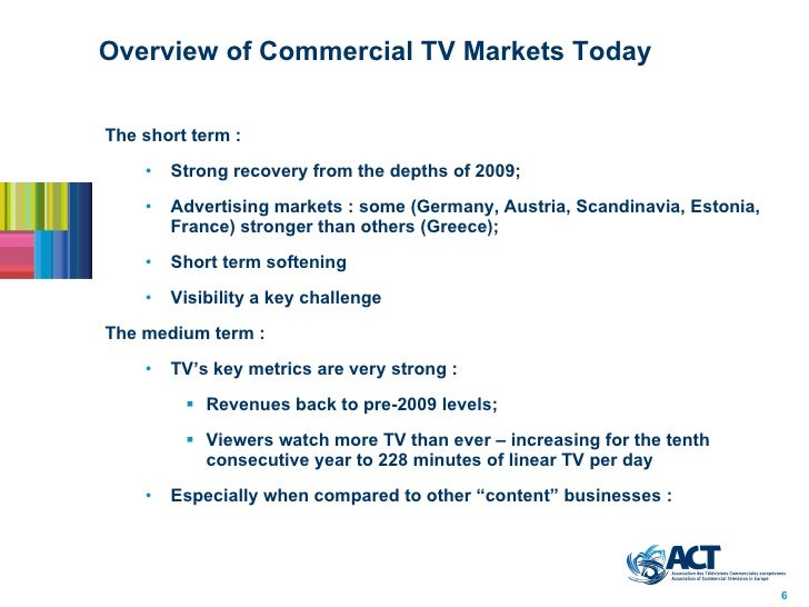 Overview of Commercial TV Markets Today <ul><li>The short term :  </li></ul><ul><ul><li>Strong recovery from the depths of...