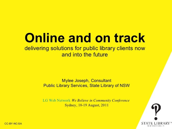 Online and on track  delivering solutions for public library clients now  and into the future CC-BY-NC-SA Mylee Joseph, Co...