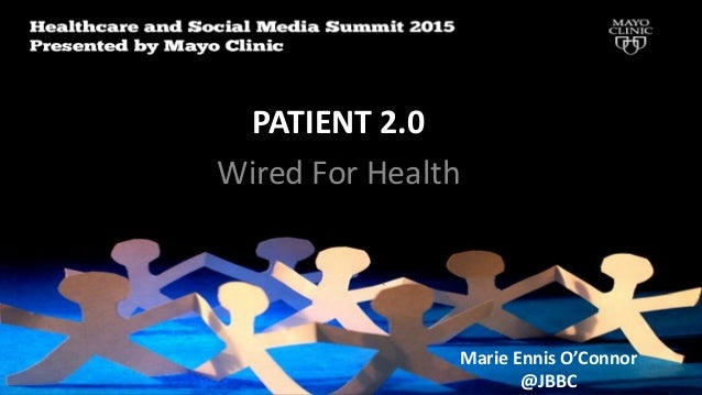 PATIENT 2.0 Wired For Health Patient 2.o Marie Ennis-O'Connor @JBBC Marie Ennis O'Connor @JBBC