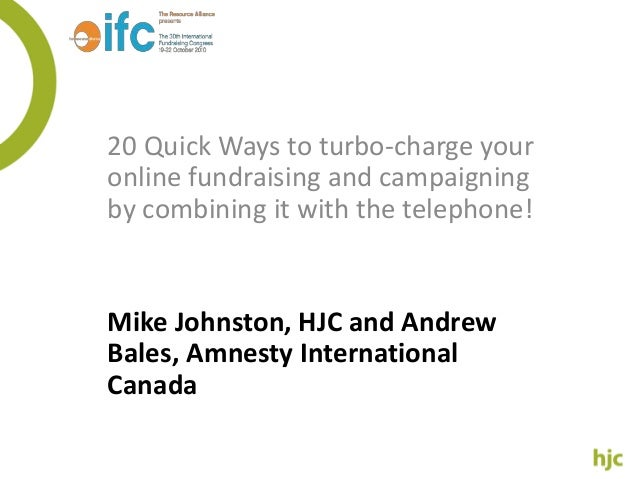 20 Quick Ways to turbo-charge your online fundraising and campaigning by combining it with the telephone! Mike Johnston, H...