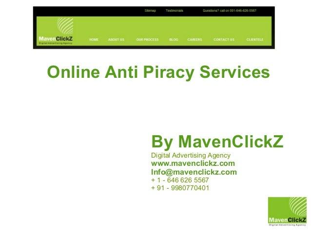 Online Anti Piracy Services            By MavenClickZ            Digital Advertising Agency            www.mavenclickz.com...