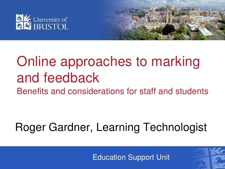 Online approaches to markingand feedbackBenefits and considerations for staff and studentsRoger Gardner, Learning Technolo...