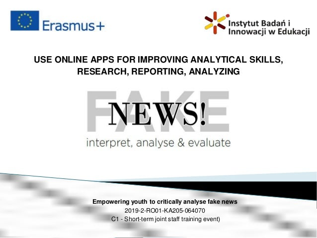 USE ONLINE APPS FOR IMPROVING ANALYTICAL SKILLS, RESEARCH, REPORTING, ANALYZING Empowering youth to critically analyse fak...