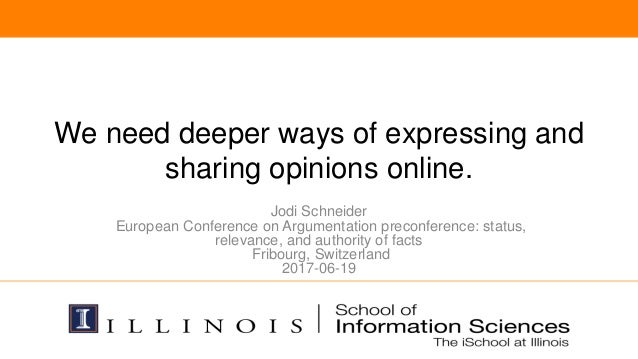 We need deeper ways of expressing and sharing opinions online. Jodi Schneider European Conference on Argumentation preconf...