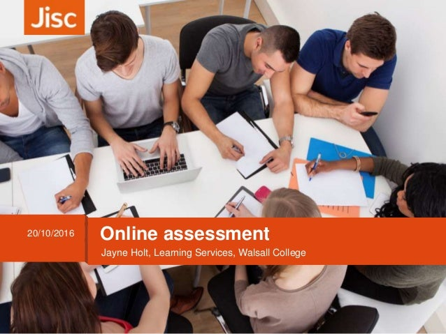 Jayne Holt, Learning Services, Walsall College 20/10/2016 Online assessment