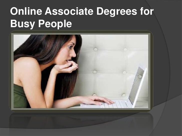 Online Associate Degrees forBusy People