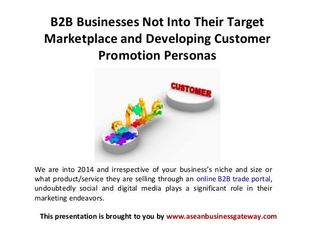 B2B Businesses Not Into Their Target Marketplace and Developing Customer Promotion Personas This presentation is brought t...