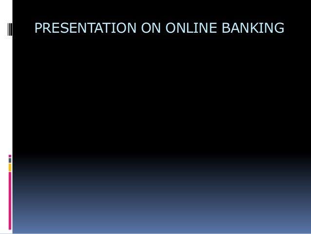 PRESENTATION ON ONLINE BANKING