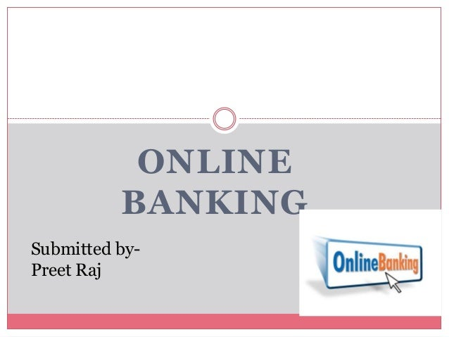 ONLINE BANKING Submitted byPreet Raj