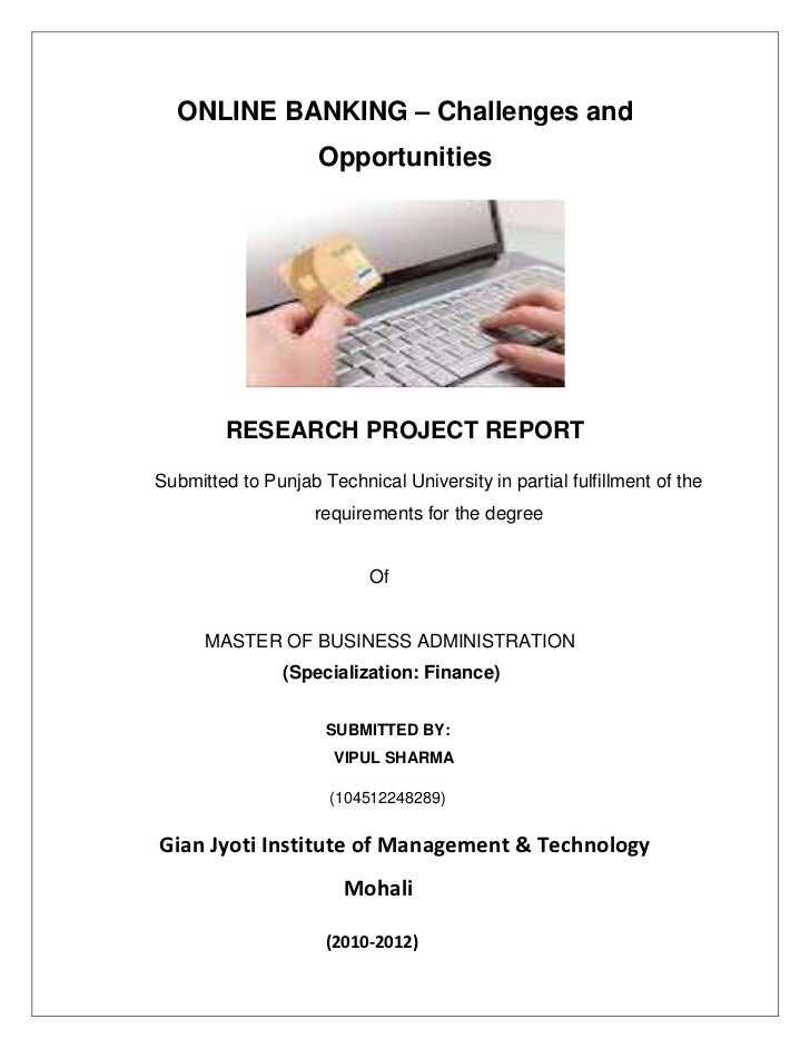ONLINE BANKING – Challenges and                    Opportunities         RESEARCH PROJECT REPORTSubmitted to Punjab Techni...