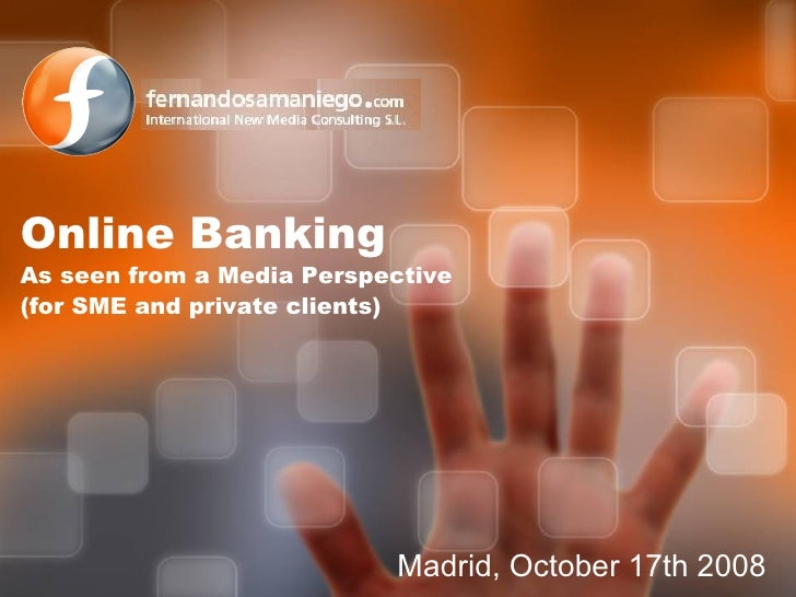 Madrid, October 17th 2008 Online Banking As seen from a Media Perspective (for SME and private clients)