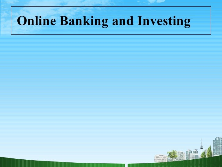 Online Banking and Investing