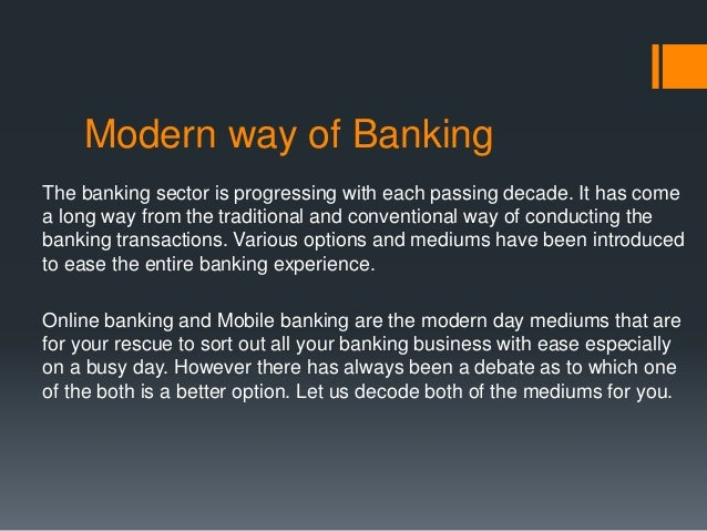 traditional banking vs modern banking Traditional banking has three distinct components: 1 capital 2 deposits 3 loans capital the pillars of traditional banking (deposits & loans) rest upon the.