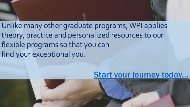 Unlike many other graduate programs,WPI applies theory, practice and personalized resources to our flexible programs so th...