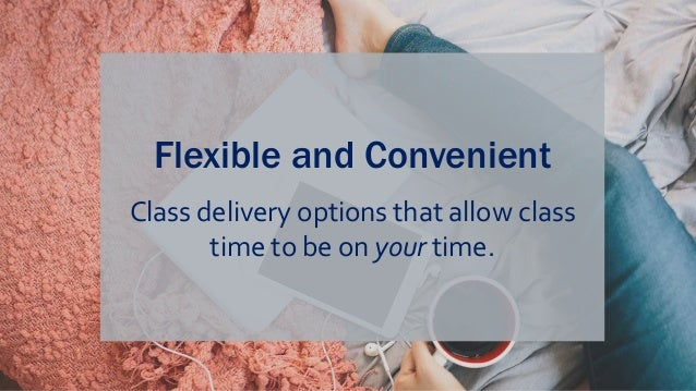 Flexible and Convenient Class delivery options that allow class time to be on your time.