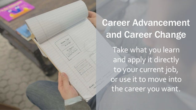 Career Advancement and Career Change Take what you learn and apply it directly to your current job, or use it to move into...