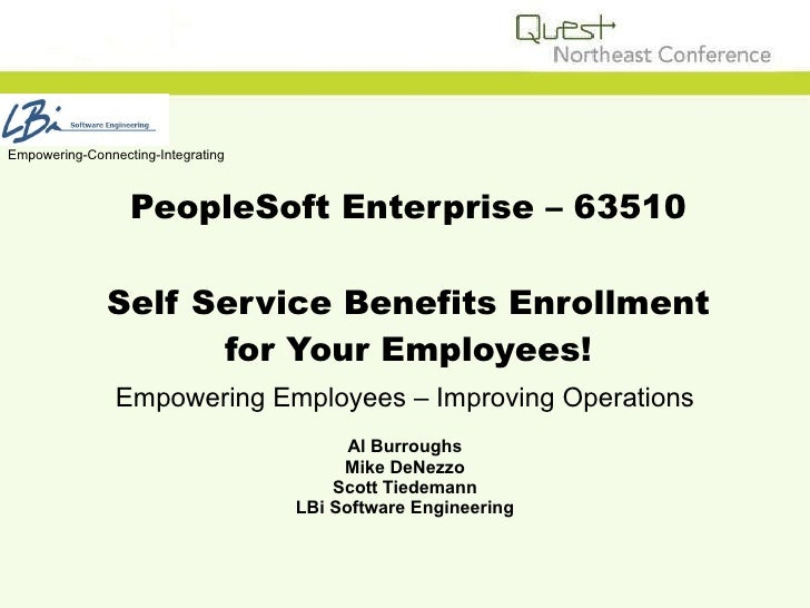 PeopleSoft Enterprise – 63510 Self Service Benefits Enrollment for Your Employees! Empowering Employees – Improving Operat...