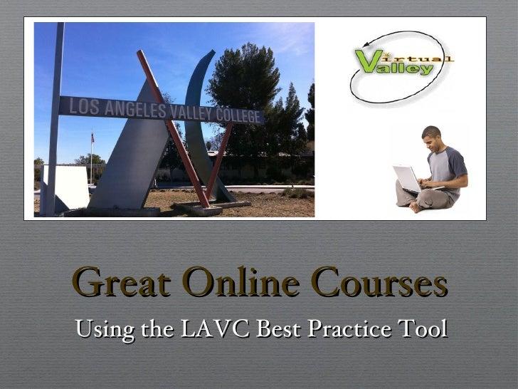 Great Online Courses <ul><li>Using the LAVC Best Practice Tool </li></ul>