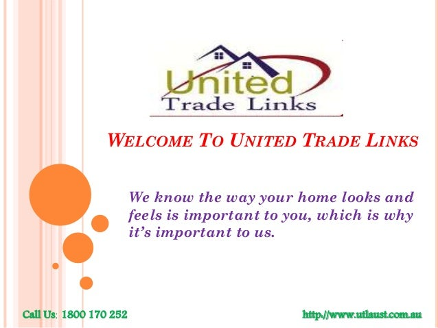 WELCOME TO UNITED TRADE LINKS We know the way your home looks and feels is important to you, which is why it's important t...