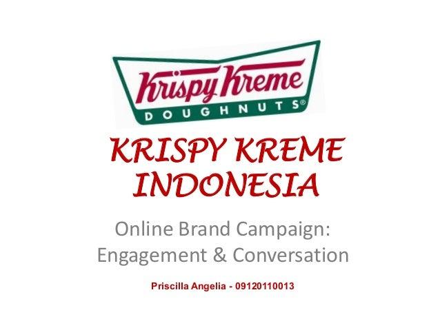 KRISPY KREME  INDONESIA  Online Brand Campaign:Engagement & Conversation     Priscilla Angelia - 09120110013