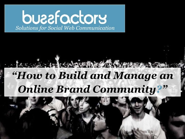 "Solutions for Social Web Communication <br />""How to Build and Manage an <br />Online Brand Community?"" <br />"